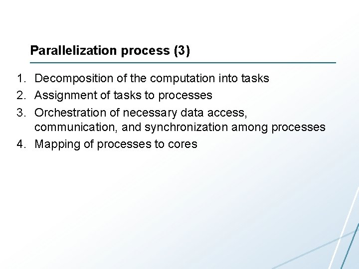 Parallelization process (3) 1. Decomposition of the computation into tasks 2. Assignment of tasks