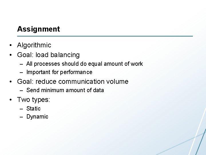 Assignment • Algorithmic • Goal: load balancing – All processes should do equal amount