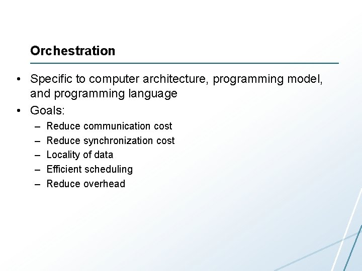 Orchestration • Specific to computer architecture, programming model, and programming language • Goals: –