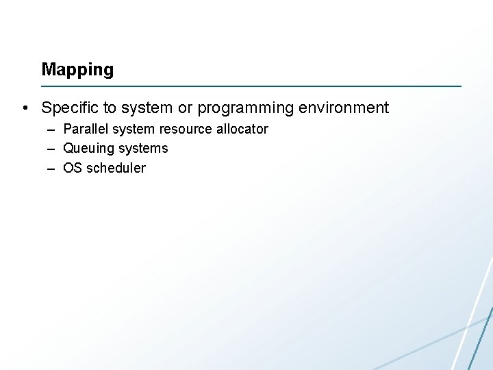 Mapping • Specific to system or programming environment – Parallel system resource allocator –