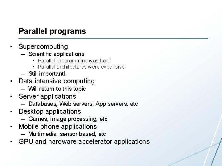 Parallel programs • Supercomputing – Scientific applications • Parallel programming was hard • Parallel