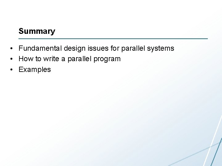 Summary • Fundamental design issues for parallel systems • How to write a parallel