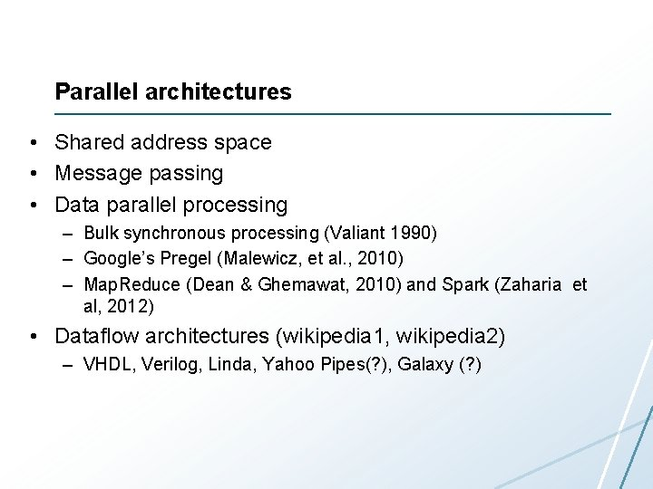 Parallel architectures • Shared address space • Message passing • Data parallel processing –