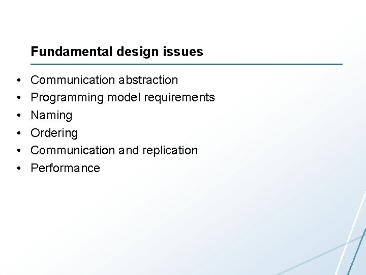 Fundamental design issues • • • Communication abstraction Programming model requirements Naming Ordering Communication