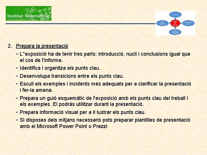 2. Prepara la presentació • L''exposició ha de tenir tres parts: introducció, nucli i