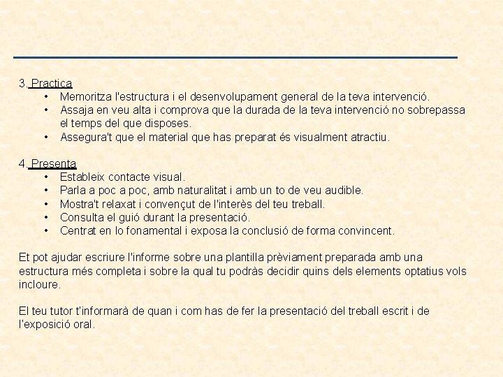 3. Practica • Memoritza l'estructura i el desenvolupament general de la teva intervenció. •
