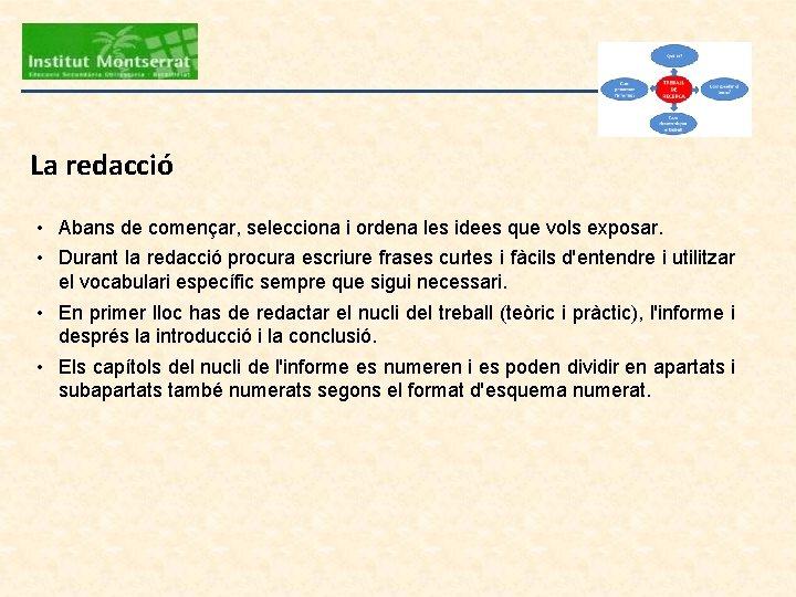 La redacció • Abans de començar, selecciona i ordena les idees que vols exposar.