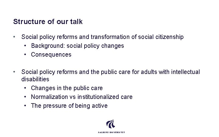 Structure of our talk • Social policy reforms and transformation of social citizenship •