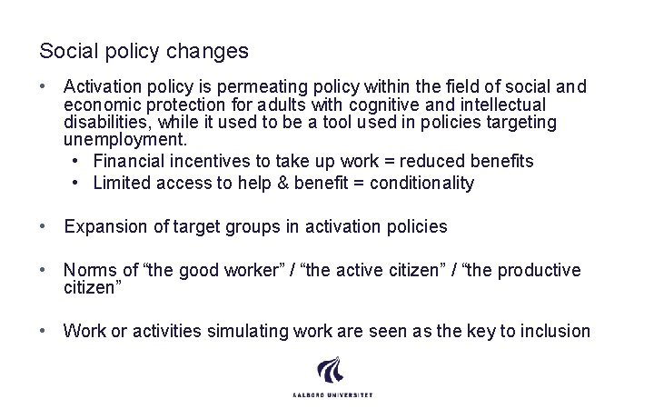 Social policy changes • Activation policy is permeating policy within the field of social