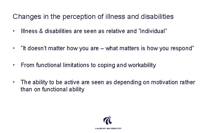 Changes in the perception of illness and disabilities • Illness & disabilities are seen
