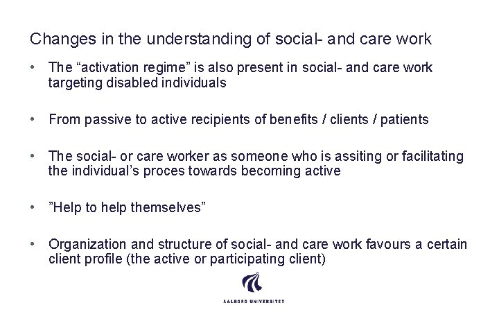 """Changes in the understanding of social- and care work • The """"activation regime"""" is"""
