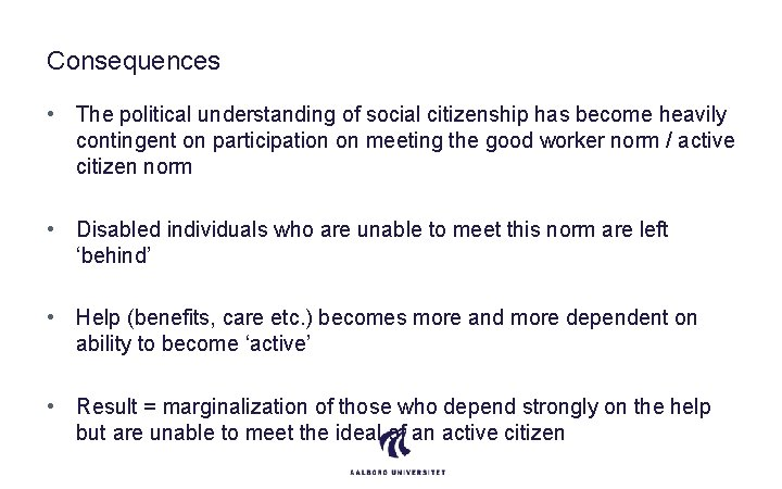 Consequences • The political understanding of social citizenship has become heavily contingent on participation
