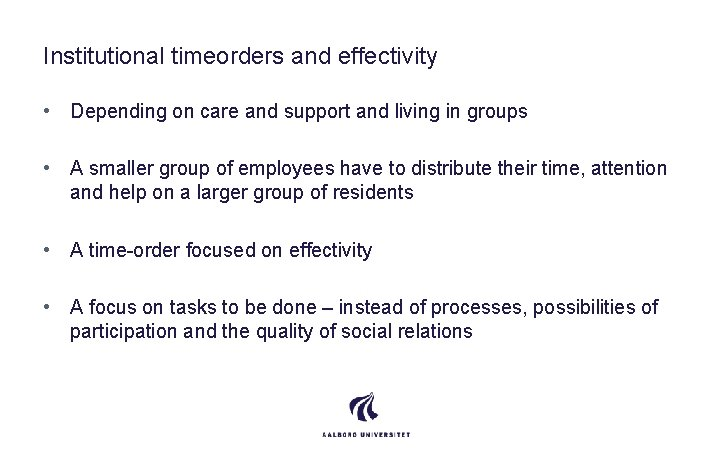 Institutional timeorders and effectivity • Depending on care and support and living in groups