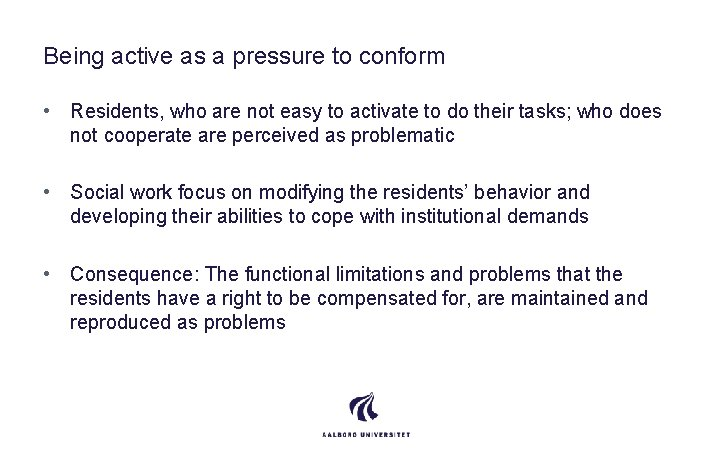 Being active as a pressure to conform • Residents, who are not easy to