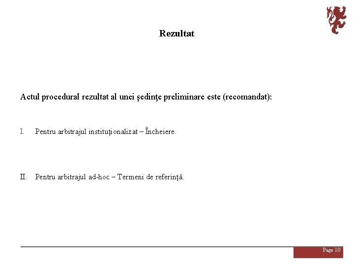 Rezultat Actul procedural rezultat al unei şedinţe preliminare este (recomandat): I. Pentru arbitrajul instituţionalizat