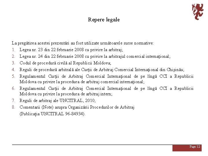 Repere legale La pregătirea acestei prezentări au fost utilizate următoarele surse normative: 1. Legea