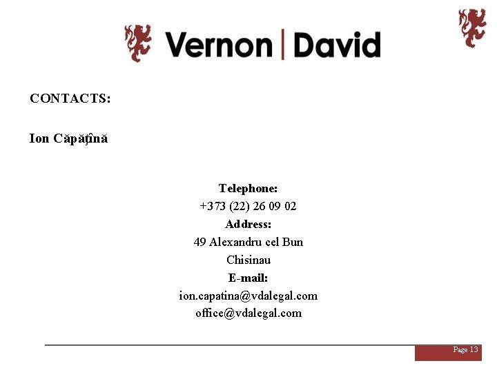 CONTACTS: Ion Căpăţînă Telephone: +373 (22) 26 09 02 Address: 49 Alexandru cel Bun