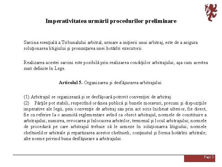 Imperativitatea urmării procedurilor preliminare Sarcina esenţială a Tribunalului arbitral, urmare a iniţierii unui arbitraj,