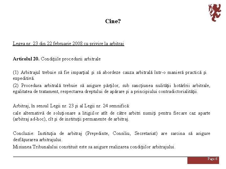 Cine? Legea nr. 23 din 22 februarie 2008 cu privire la arbitraj Articolul 20.