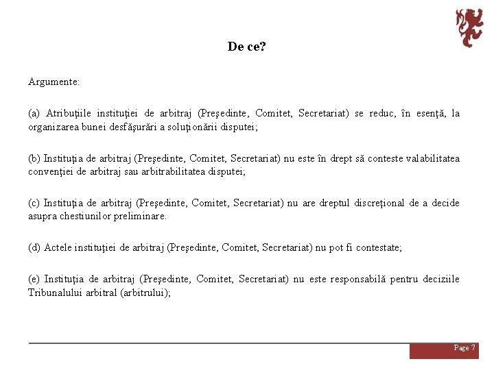 De ce? Argumente: (a) Atribuţiile instituţiei de arbitraj (Preşedinte, Comitet, Secretariat) se reduc, în