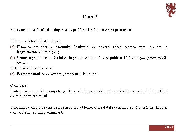 Cum ? Există următoarele căi de soluţionare a problemelor (chestiunior) prealabile: I. Pentru arbitrajul