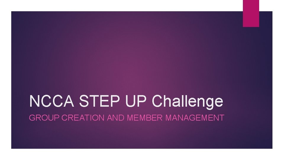 NCCA STEP UP Challenge GROUP CREATION AND MEMBER MANAGEMENT
