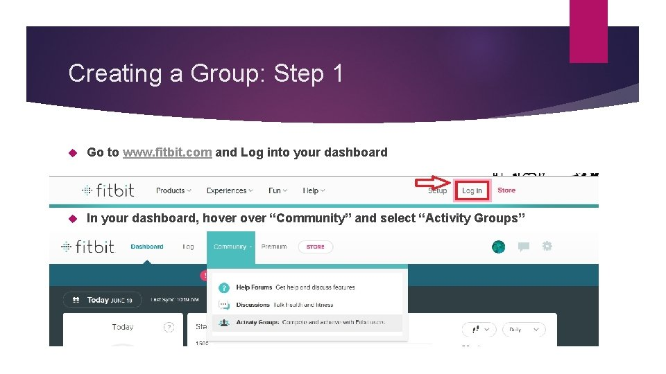 Creating a Group: Step 1 Go to www. fitbit. com and Log into your