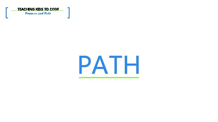 [ TEACHING KIDS TO CODE Process and Path ] PATH
