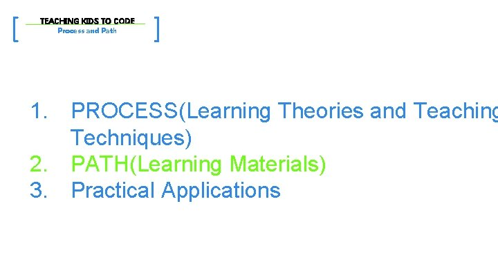 [ TEACHING KIDS TO CODE Process and Path ] 1. PROCESS(Learning Theories and Teaching