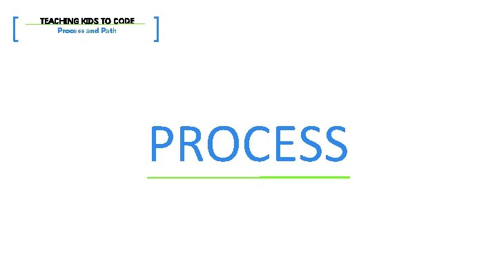 [ TEACHING KIDS TO CODE Process and Path ] PROCESS