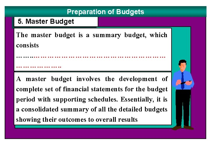 Preparation of Budgets 5. Master Budget The master budget is a summary budget, which