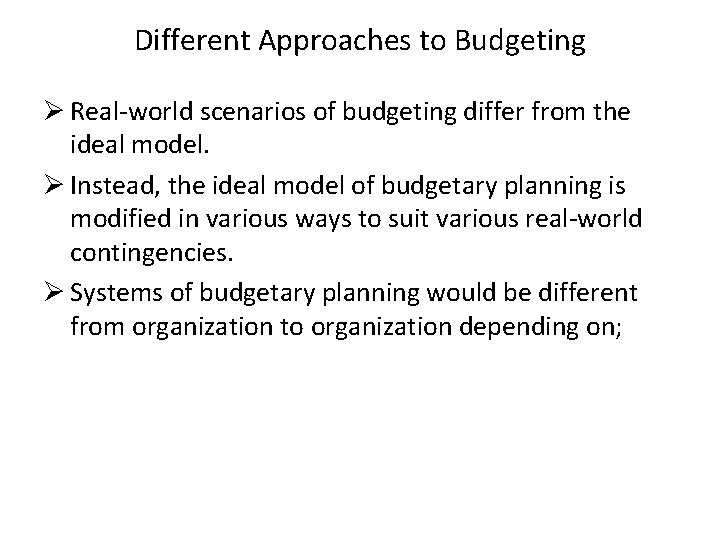 Different Approaches to Budgeting Ø Real-world scenarios of budgeting differ from the ideal model.