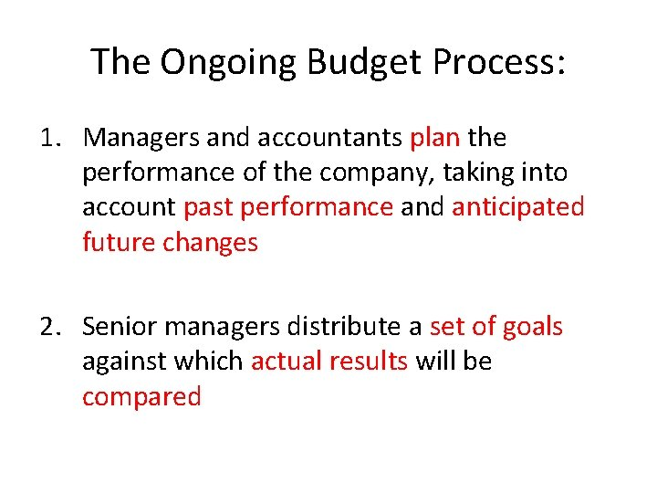 The Ongoing Budget Process: 1. Managers and accountants plan the performance of the company,