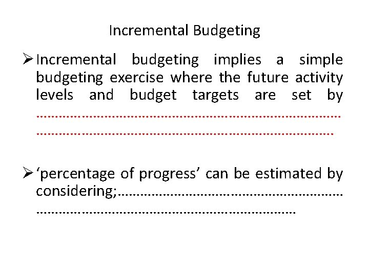 Incremental Budgeting Ø Incremental budgeting implies a simple budgeting exercise where the future activity