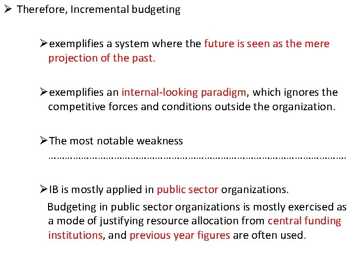 Ø Therefore, Incremental budgeting Øexemplifies a system where the future is seen as the