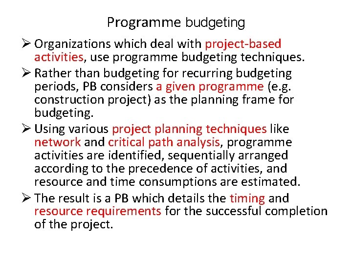 Programme budgeting Ø Organizations which deal with project-based activities, use programme budgeting techniques. Ø
