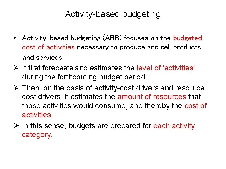 Activity-based budgeting • Activity-based budgeting (ABB) focuses on the budgeted cost of activities necessary