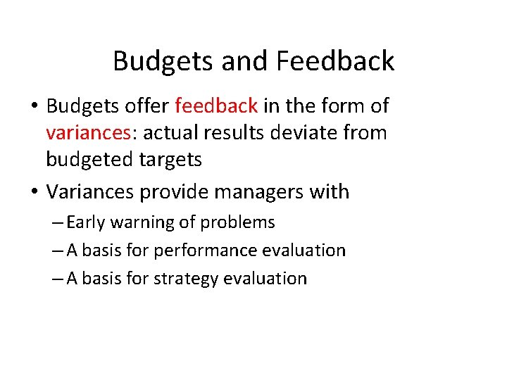 Budgets and Feedback • Budgets offer feedback in the form of variances: actual results