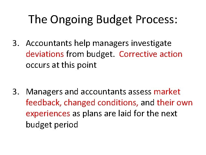 The Ongoing Budget Process: 3. Accountants help managers investigate deviations from budget. Corrective action