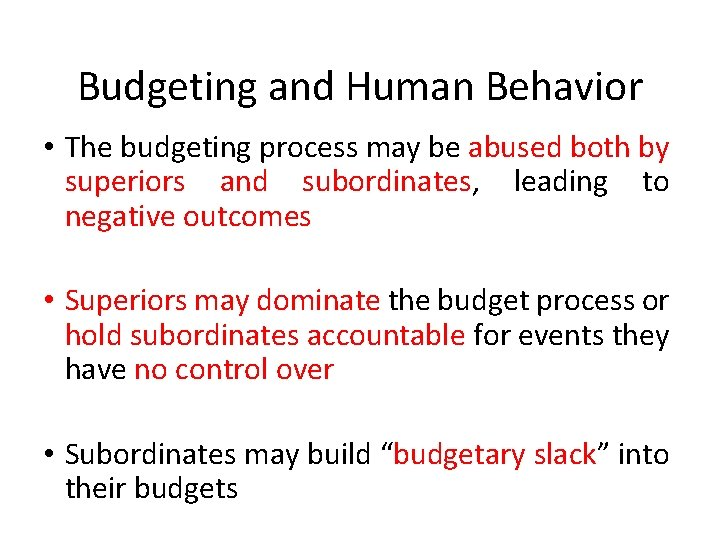 Budgeting and Human Behavior • The budgeting process may be abused both by superiors