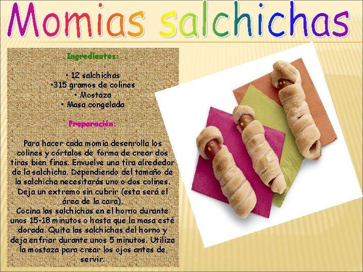 Ingredientes: • 12 salchichas • 315 gramos de colines • Mostaza • Masa congelada