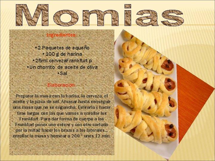 Ingredientes: • 2 Paquetes de equeño • 100 g de harina • 25 ml
