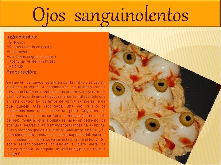 Ojos sanguinolentos Ingredientes: • 8 Huevos • 2 latas de atún en aceite •
