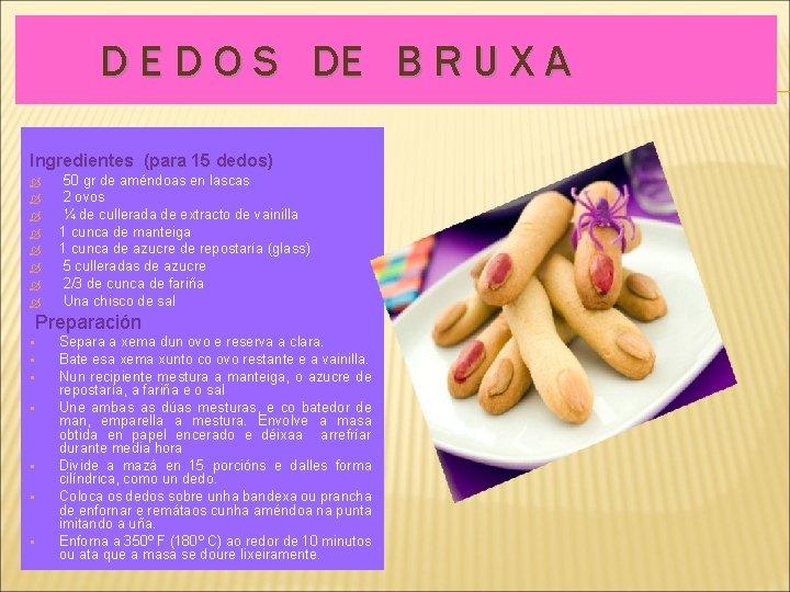 D E D O S DE B R U X A Ingredientes (para 15