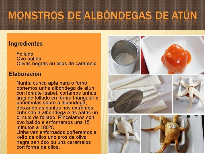 Ingredientes Follado Ovo batido Olivas negras ou ollos de caramelo Elaboración Nunha cunca apta