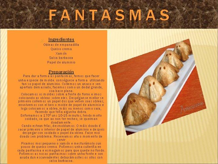 Ingredientes Obleas de empanadilla Queixo crema Xamón Salsa barbacoa Papel de aluminio Preparación
