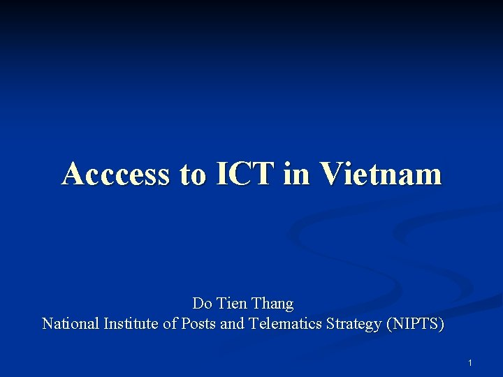 Acccess to ICT in Vietnam Do Tien Thang National Institute of Posts and Telematics
