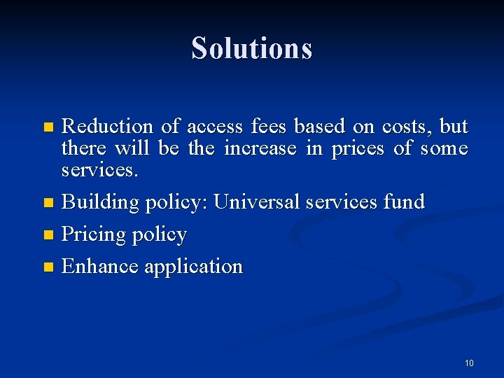 Solutions Reduction of access fees based on costs, but there will be the increase