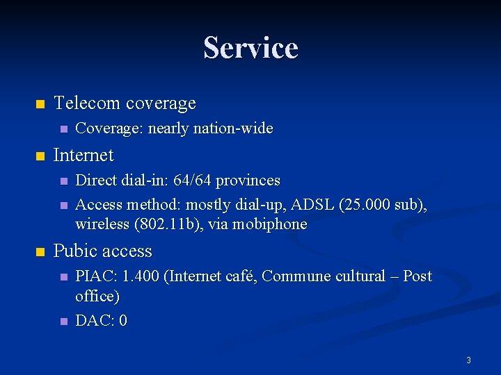 Service n Telecom coverage n n Internet n n n Coverage: nearly nation-wide Direct