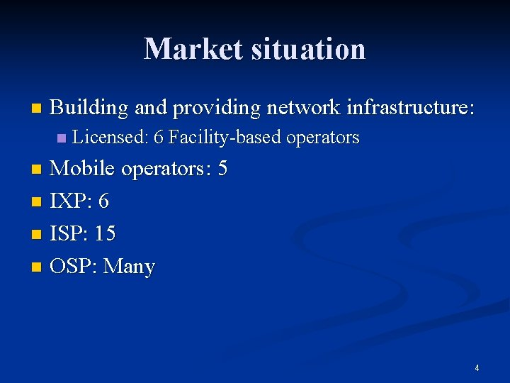 Market situation n Building and providing network infrastructure: n Licensed: 6 Facility-based operators Mobile